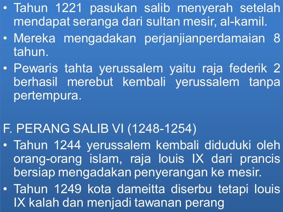 Tahun 1221 pasukan salib menyerah setelah mendapat seranga dari sultan mesir, al-kamil.
