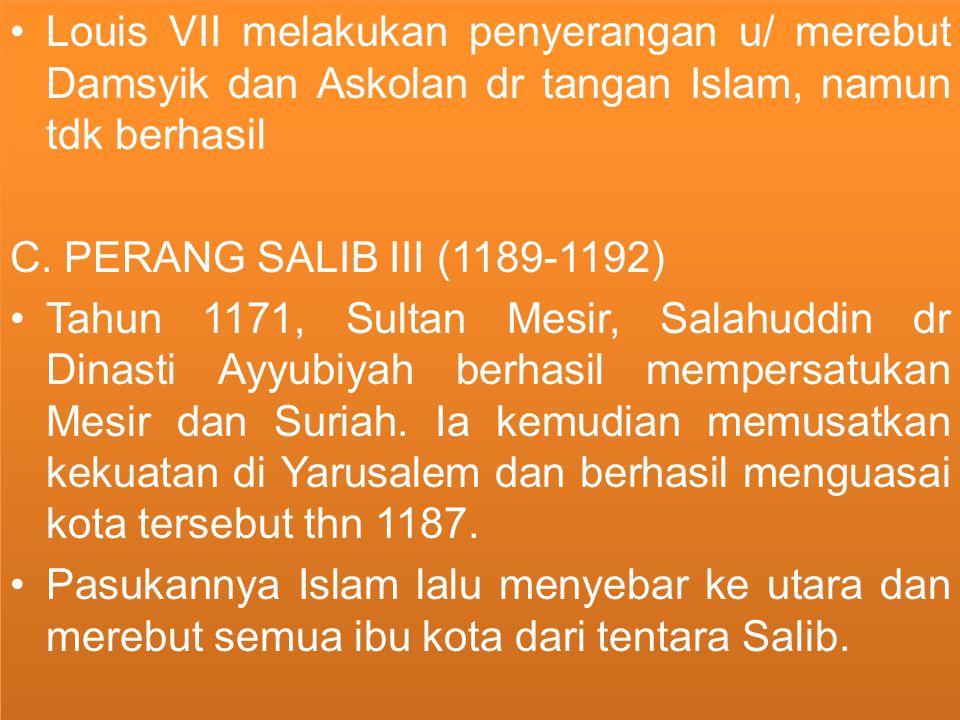 Louis VII melakukan penyerangan u/ merebut Damsyik dan Askolan dr tangan Islam, namun tdk berhasil