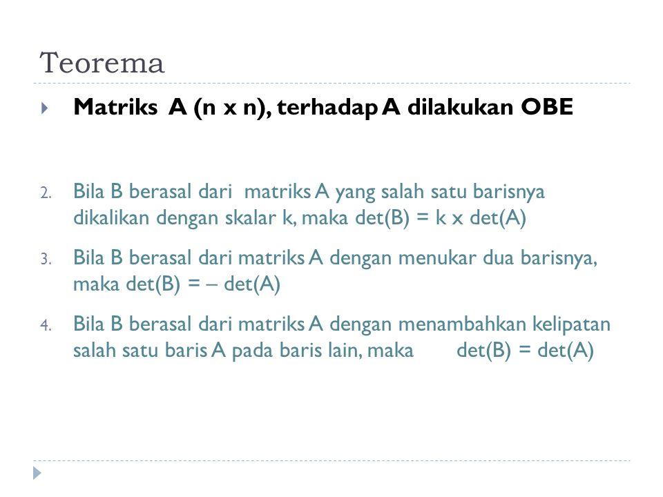 Teorema Matriks A (n x n), terhadap A dilakukan OBE