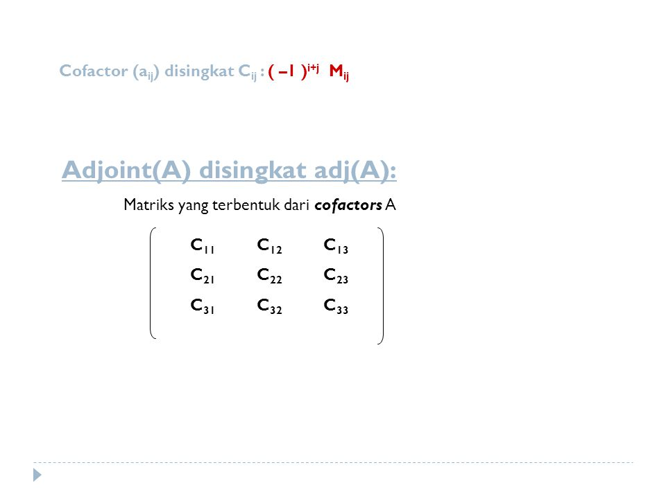 Cofactor (aij) disingkat Cij : ( –1 )i+j Mij