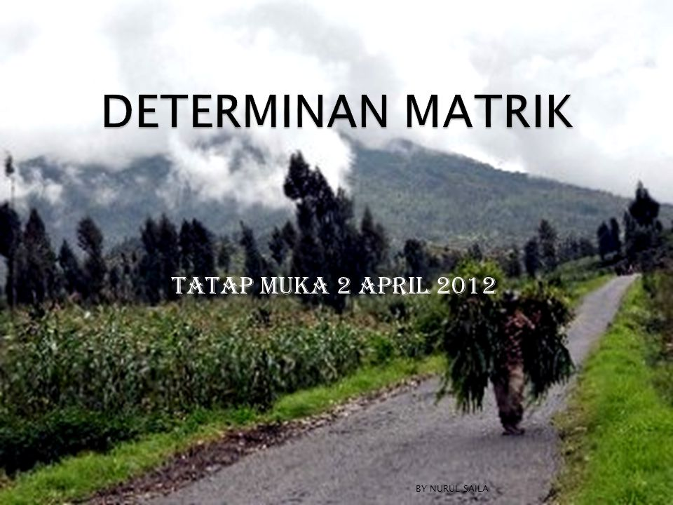 DETERMINAN MATRIK TATAP MUKA 2 APRIL 2012 BY NURUL SAILA