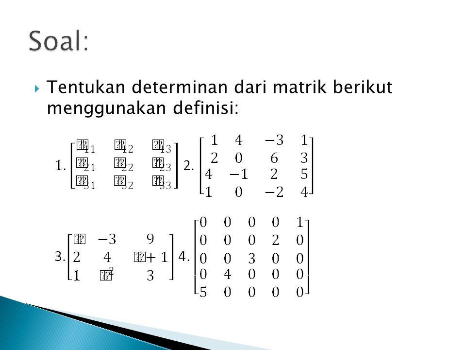 Soal: Tentukan determinan dari matrik berikut menggunakan definisi: