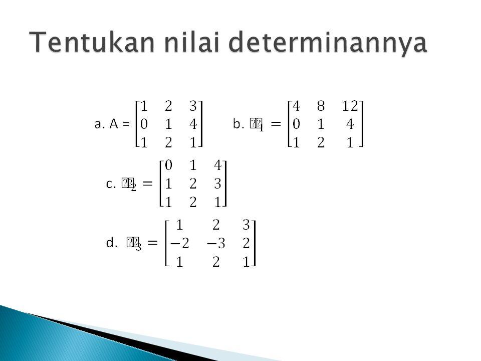 Tentukan nilai determinannya