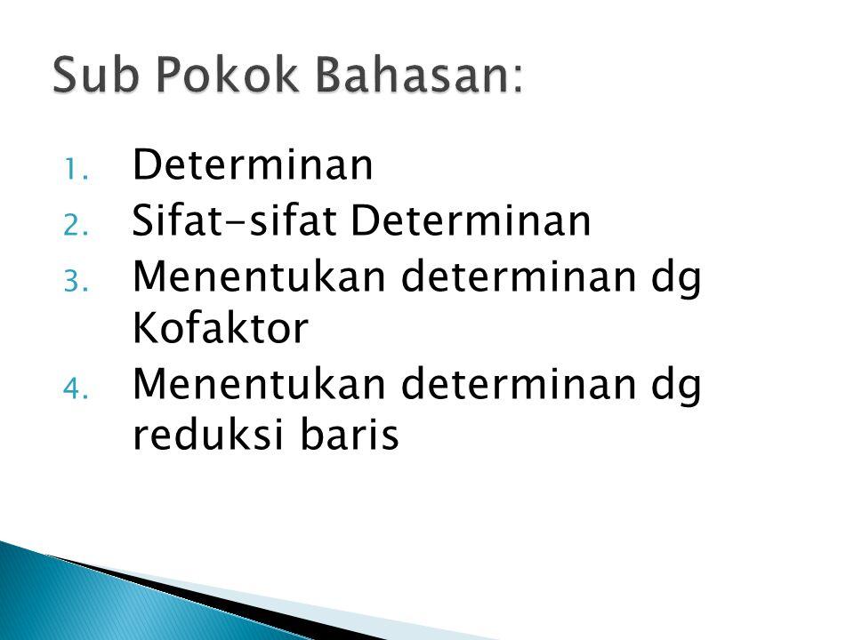 Sub Pokok Bahasan: Determinan Sifat-sifat Determinan