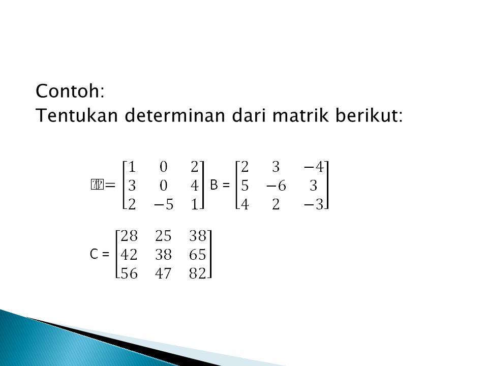 Contoh: Tentukan determinan dari matrik berikut: