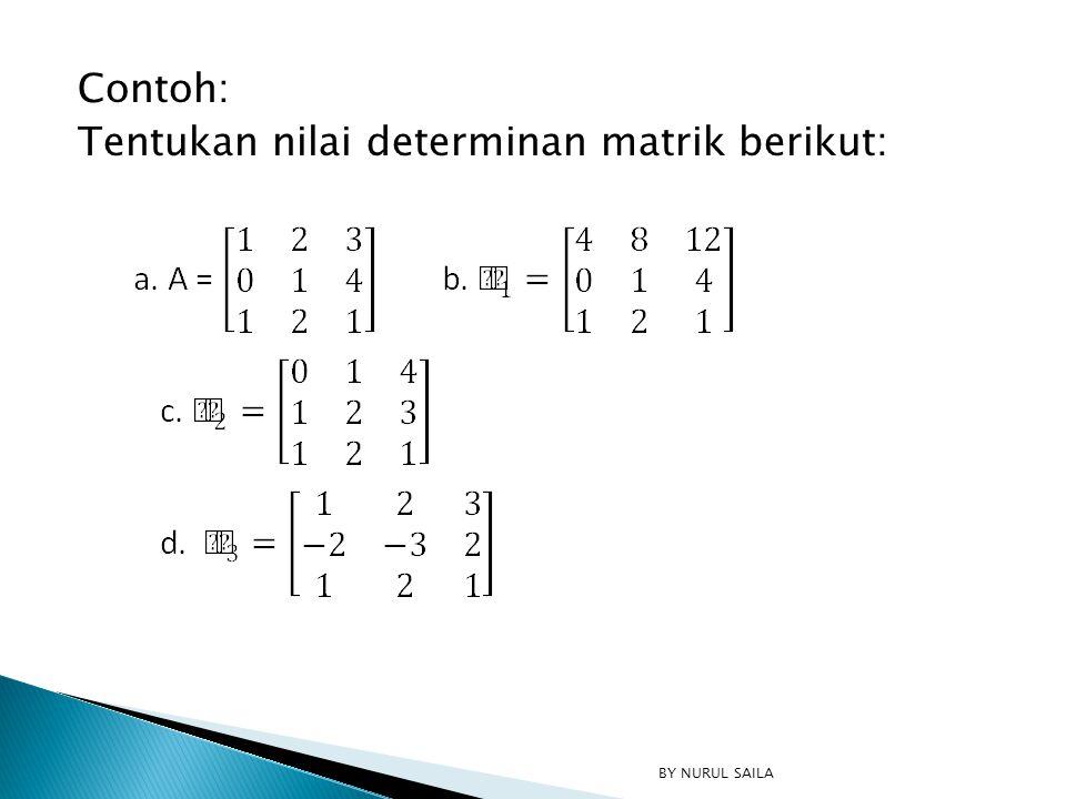 Contoh: Tentukan nilai determinan matrik berikut: