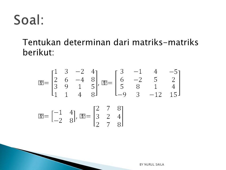 Soal: Tentukan determinan dari matriks-matriks berikut: BY NURUL SAILA