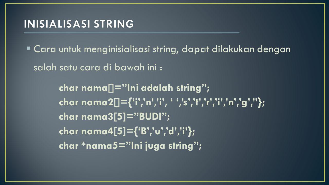 INISIALISASI STRING Cara untuk menginisialisasi string, dapat dilakukan dengan salah satu cara di bawah ini :