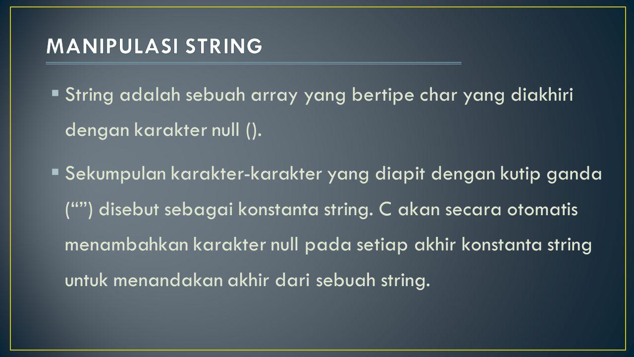 MANIPULASI STRING String adalah sebuah array yang bertipe char yang diakhiri dengan karakter null ().