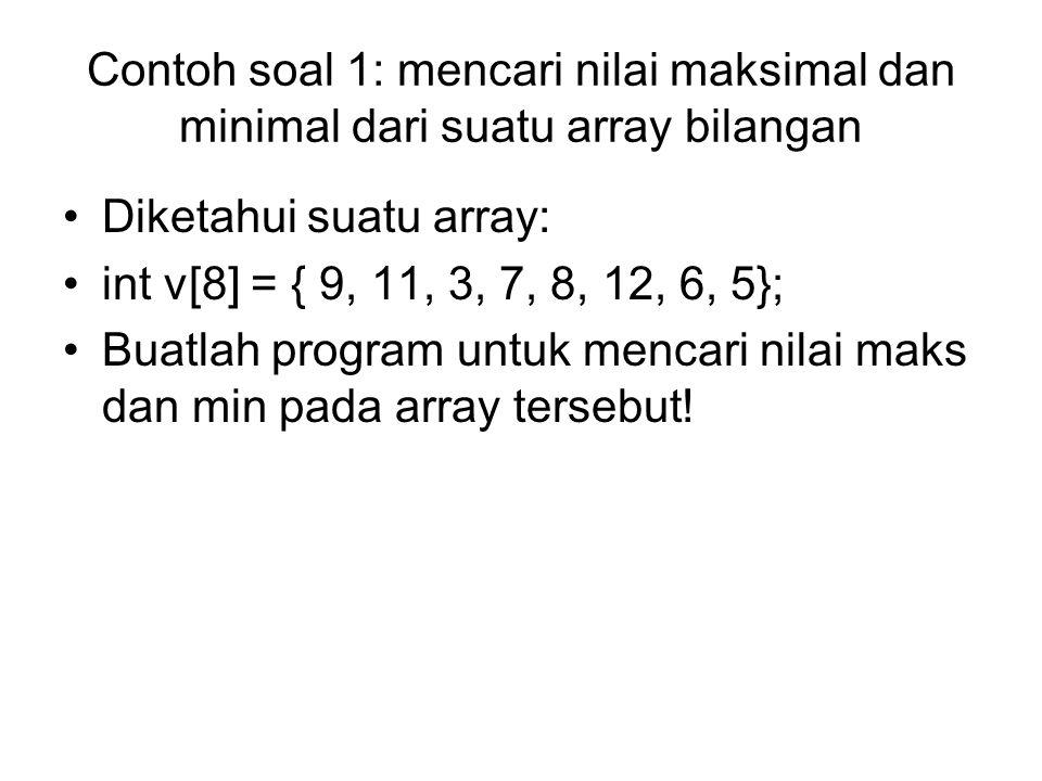 Contoh soal 1: mencari nilai maksimal dan minimal dari suatu array bilangan
