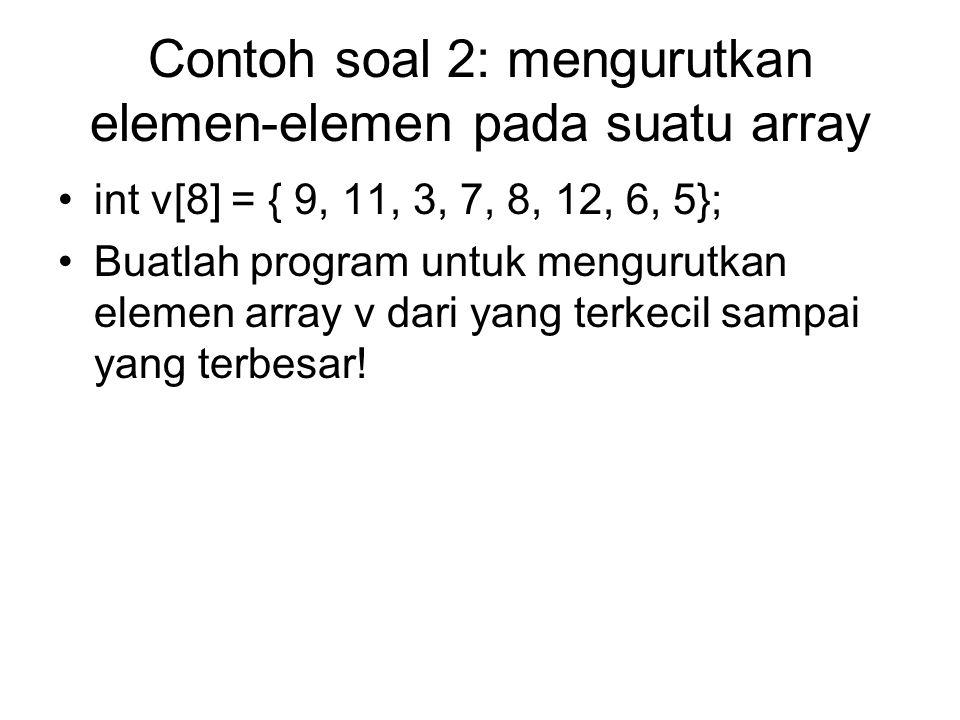 Contoh soal 2: mengurutkan elemen-elemen pada suatu array