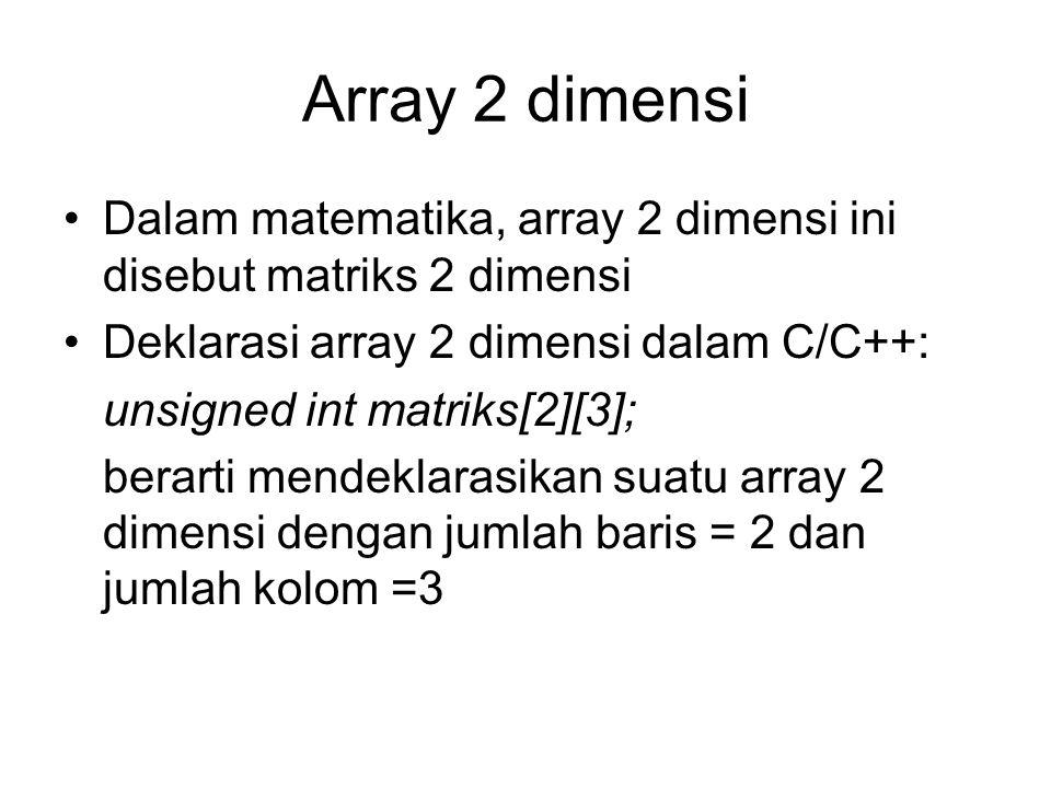 Array 2 dimensi Dalam matematika, array 2 dimensi ini disebut matriks 2 dimensi. Deklarasi array 2 dimensi dalam C/C++: