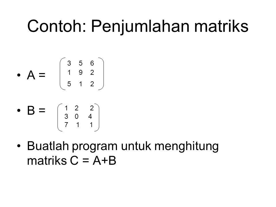 Contoh: Penjumlahan matriks