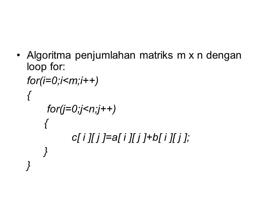 Algoritma penjumlahan matriks m x n dengan loop for: