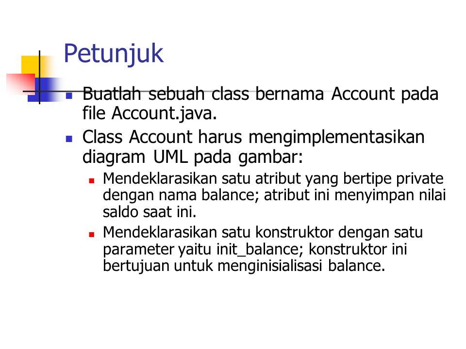 Petunjuk Buatlah sebuah class bernama Account pada file Account.java.
