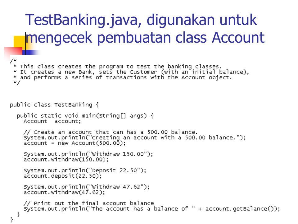TestBanking.java, digunakan untuk mengecek pembuatan class Account