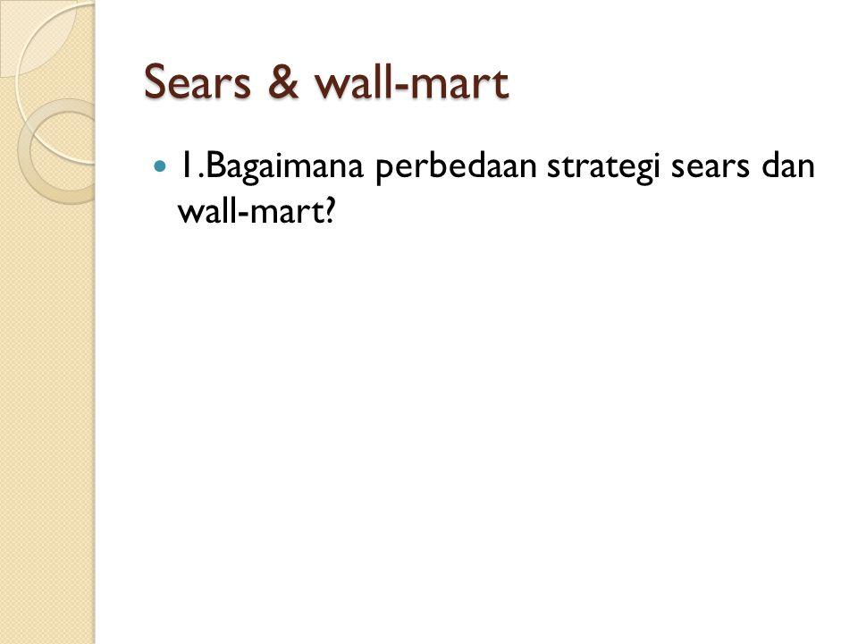 Sears & wall-mart 1.Bagaimana perbedaan strategi sears dan wall-mart