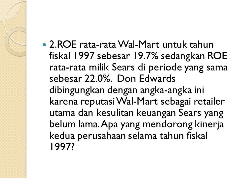 2. ROE rata-rata Wal-Mart untuk tahun fiskal 1997 sebesar 19