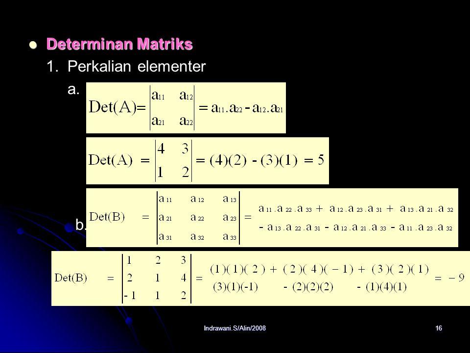 Determinan Matriks 1. Perkalian elementer a. b. Indrawani.S/Alin/2008