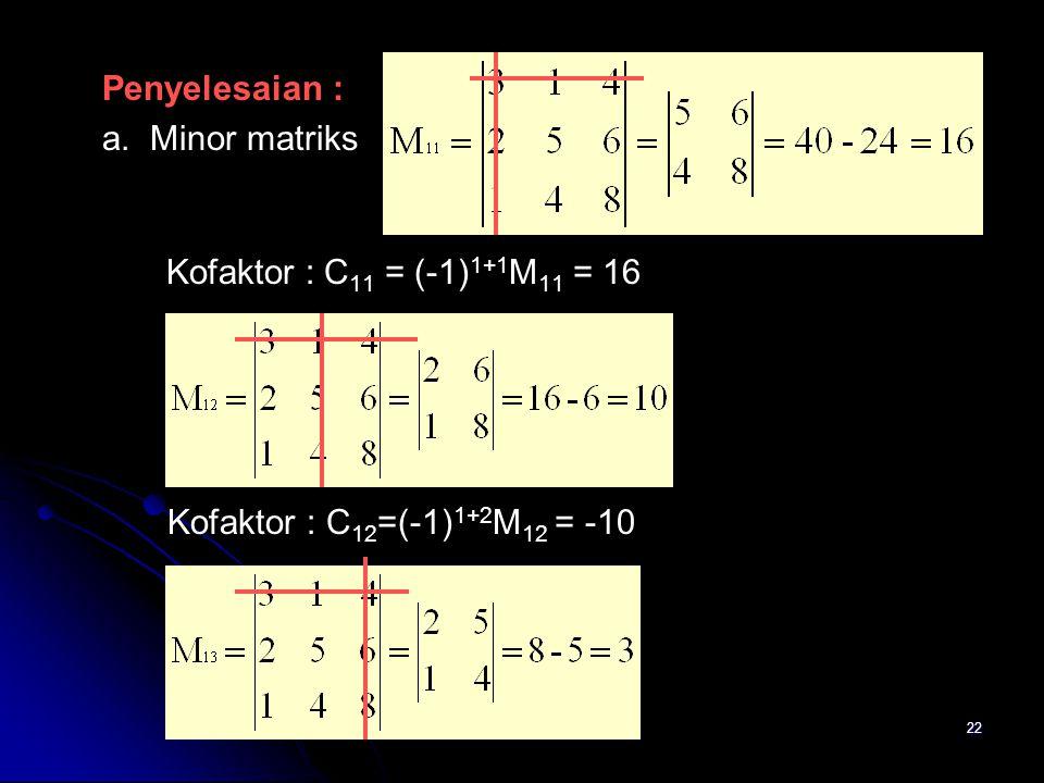 a. Minor matriks Kofaktor : C12=(-1)1+2M12 = -10 Penyelesaian :