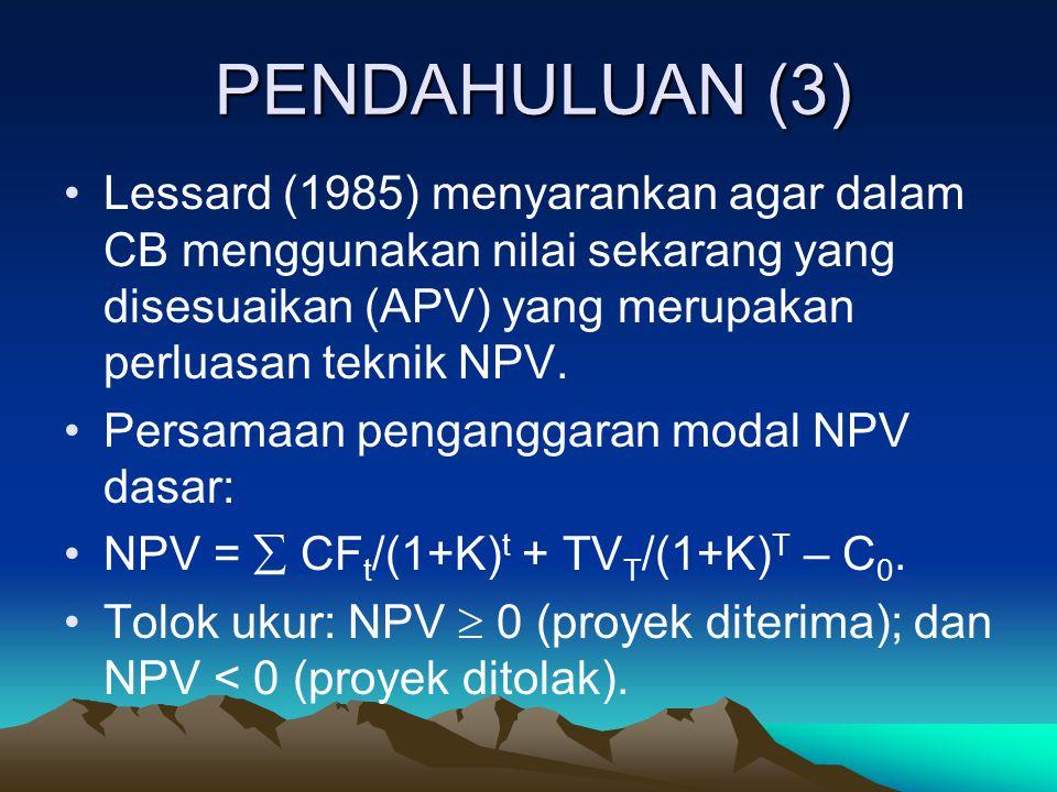 PENDAHULUAN (3) Lessard (1985) menyarankan agar dalam CB menggunakan nilai sekarang yang disesuaikan (APV) yang merupakan perluasan teknik NPV.