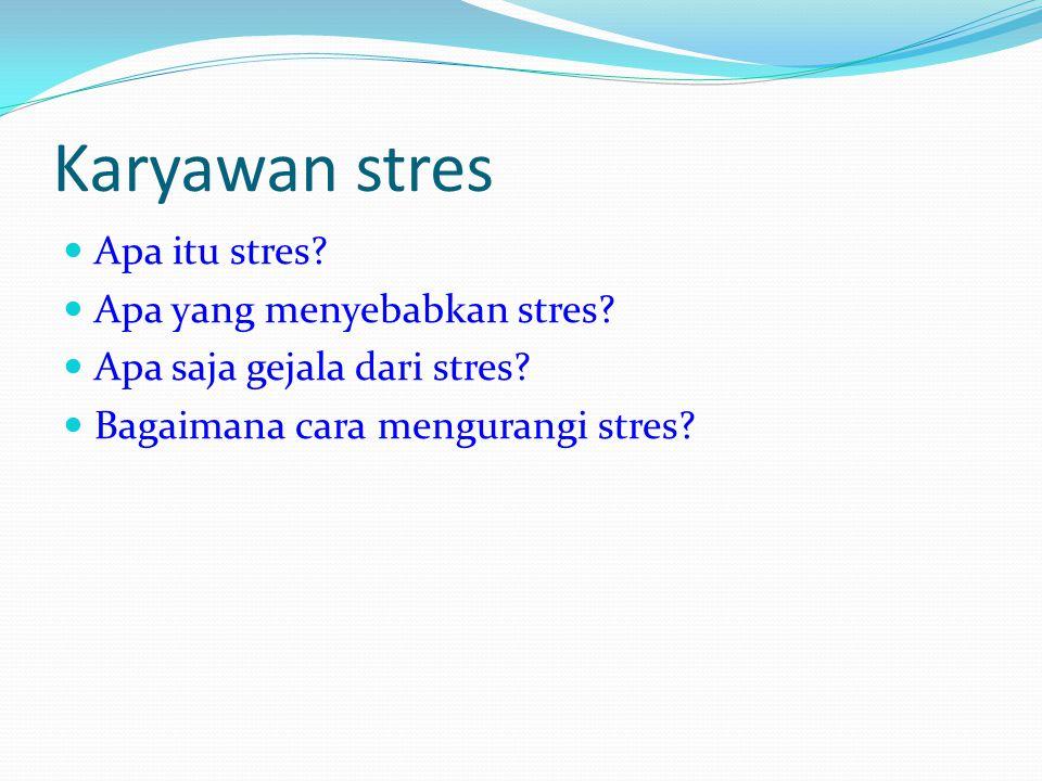 Karyawan stres Apa itu stres Apa yang menyebabkan stres
