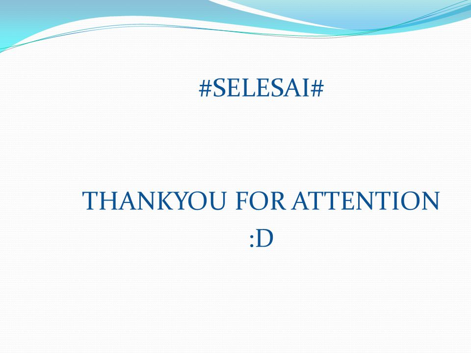 #SELESAI# THANKYOU FOR ATTENTION :D