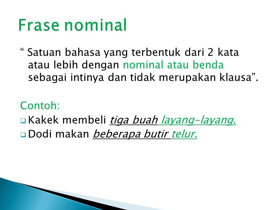 Frase nominal Satuan bahasa yang terbentuk dari 2 kata atau lebih dengan nominal atau benda sebagai intinya dan tidak merupakan klausa .