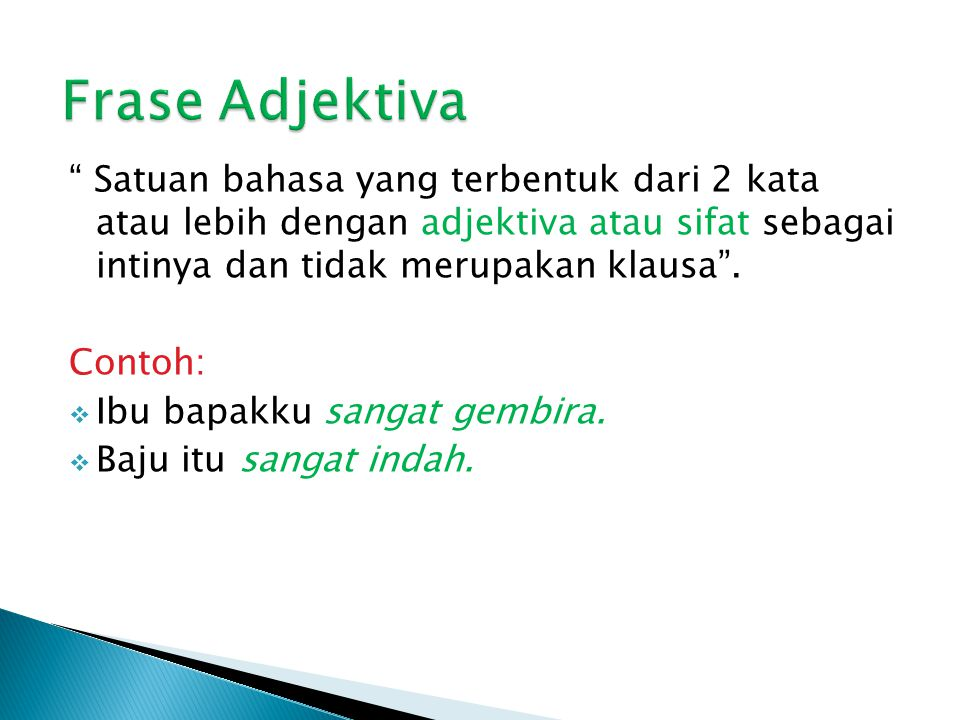 Frase Adjektiva Satuan bahasa yang terbentuk dari 2 kata atau lebih dengan adjektiva atau sifat sebagai intinya dan tidak merupakan klausa .