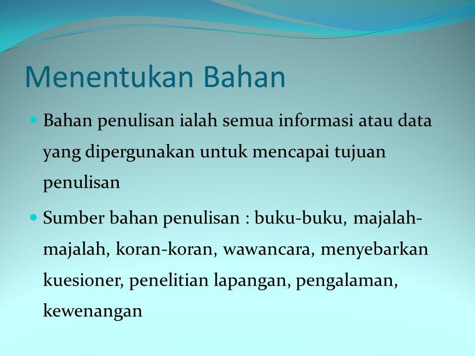 Menentukan Bahan Bahan penulisan ialah semua informasi atau data yang dipergunakan untuk mencapai tujuan penulisan.