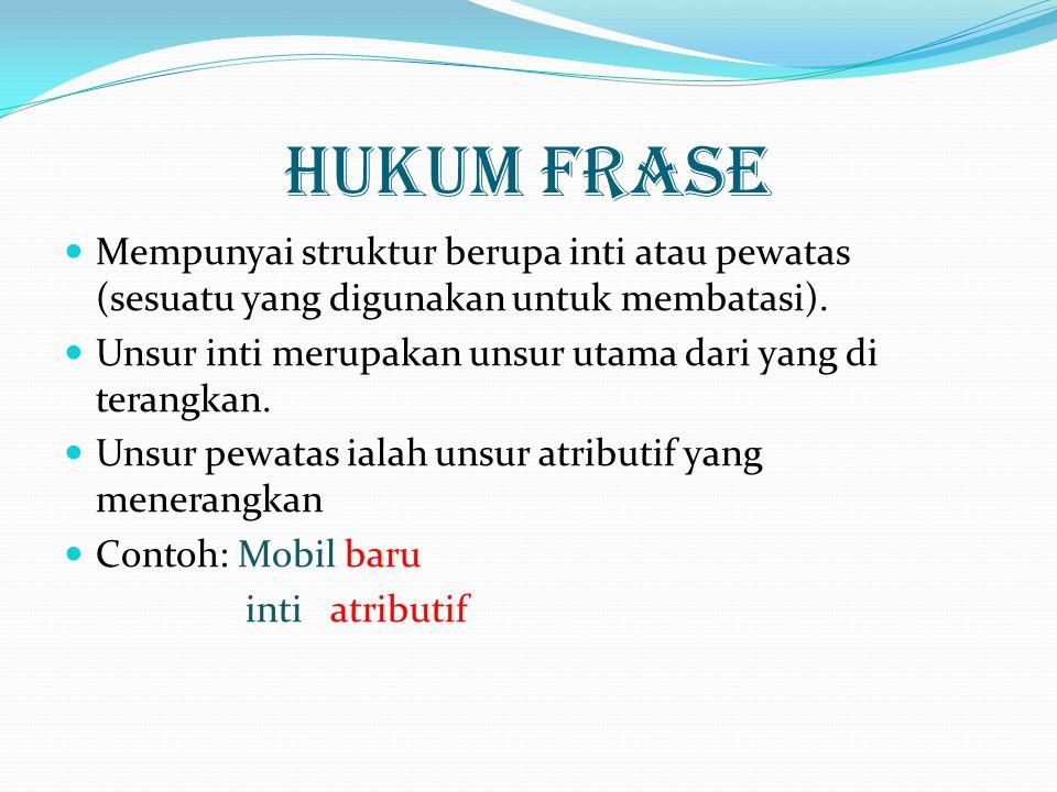 Hukum Frase Mempunyai struktur berupa inti atau pewatas (sesuatu yang digunakan untuk membatasi).