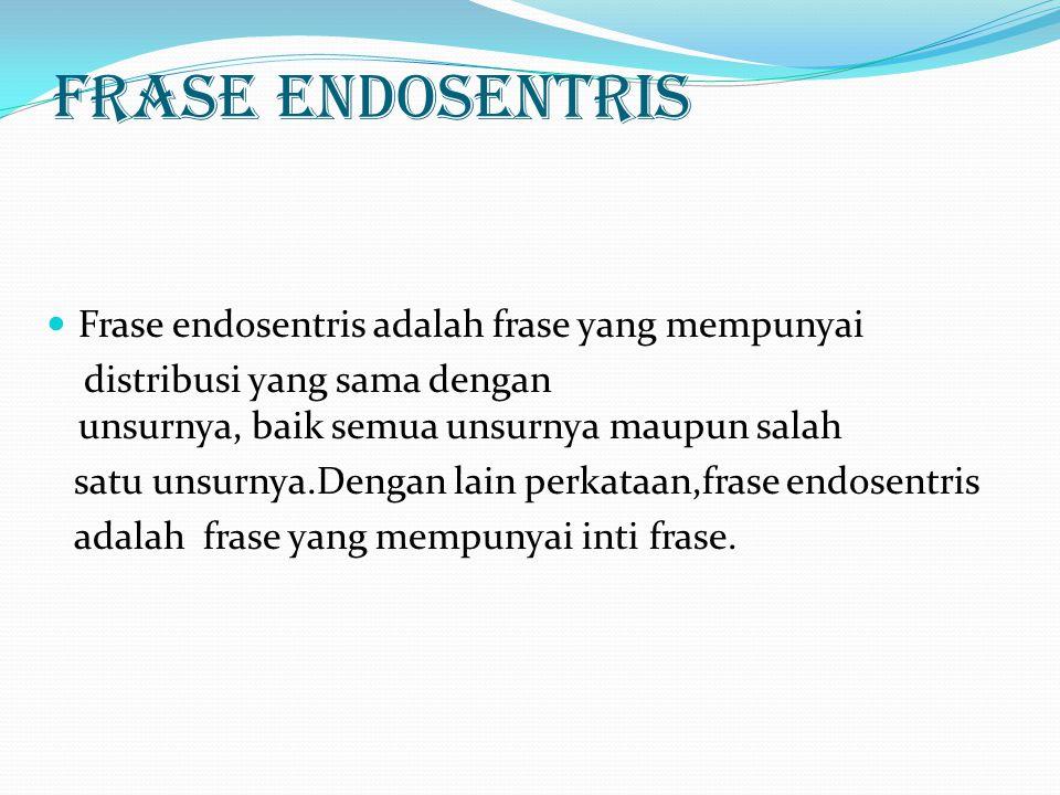Frase Endosentris Frase endosentris adalah frase yang mempunyai