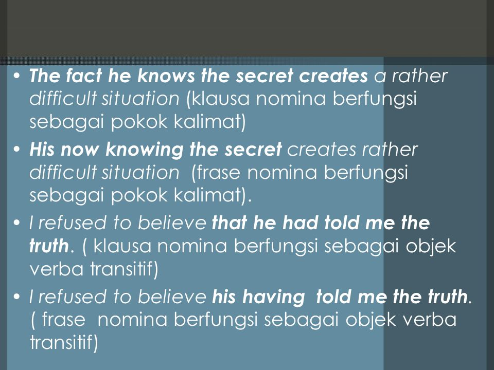 The fact he knows the secret creates a rather difficult situation (klausa nomina berfungsi sebagai pokok kalimat)