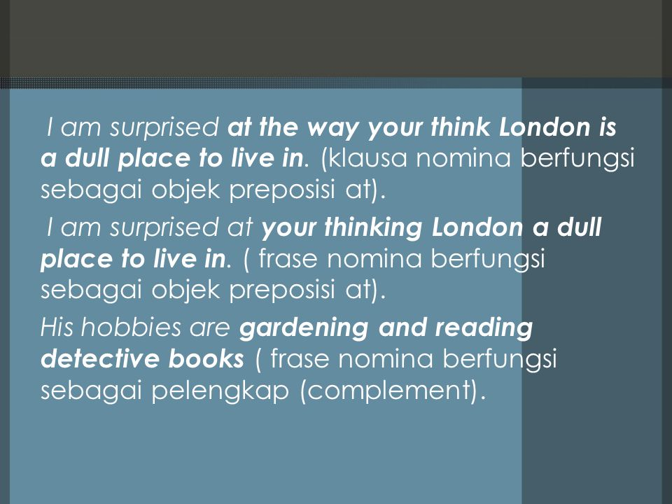 I am surprised at the way your think London is a dull place to live in