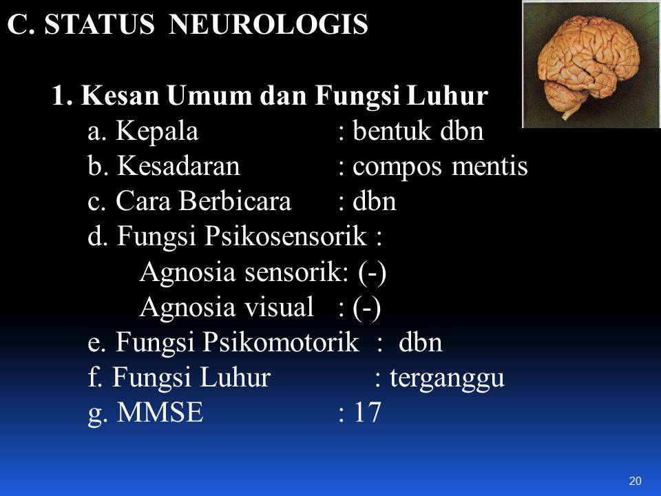 STATUS NEUROLOGIS 1. Kesan Umum dan Fungsi Luhur. a. Kepala : bentuk dbn. b. Kesadaran : compos mentis.