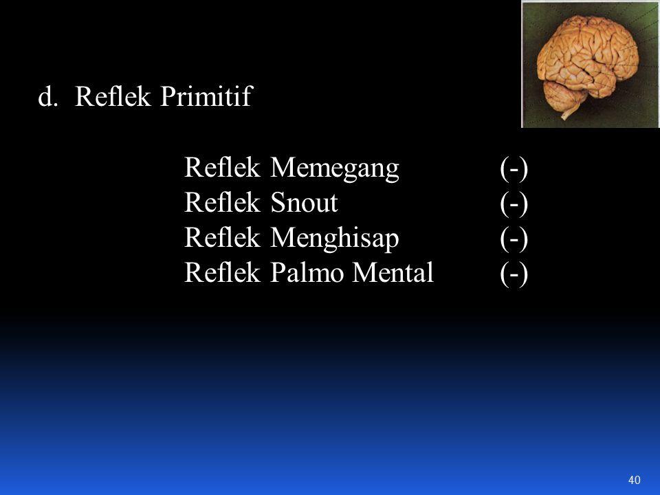 Reflek Primitif Reflek Memegang (-) Reflek Snout (-) Reflek Menghisap (-) Reflek Palmo Mental (-)
