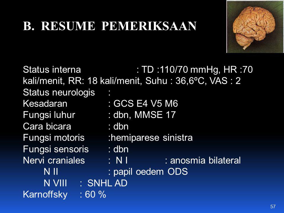 B. RESUME PEMERIKSAAN Status interna : TD :110/70 mmHg, HR :70 kali/menit, RR: 18 kali/menit, Suhu : 36,6ºC, VAS : 2.