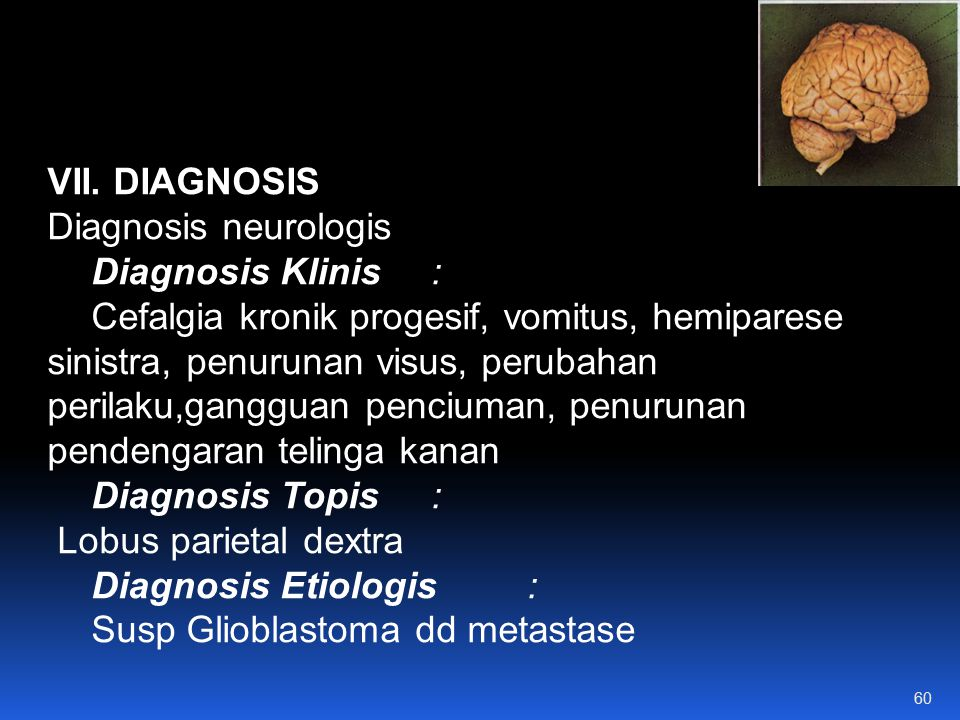 VII. DIAGNOSIS Diagnosis neurologis. Diagnosis Klinis :