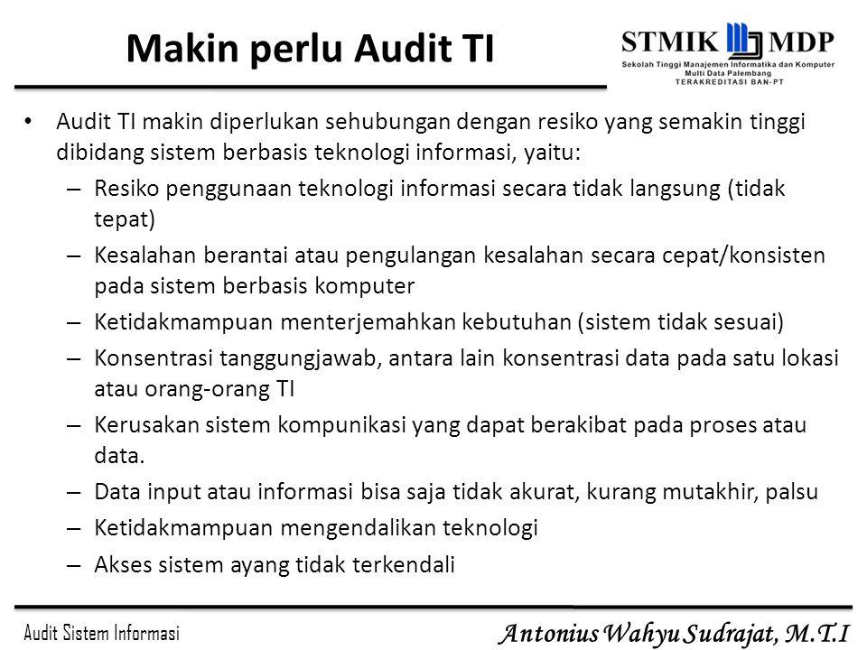 Makin perlu Audit TI Audit TI makin diperlukan sehubungan dengan resiko yang semakin tinggi dibidang sistem berbasis teknologi informasi, yaitu:
