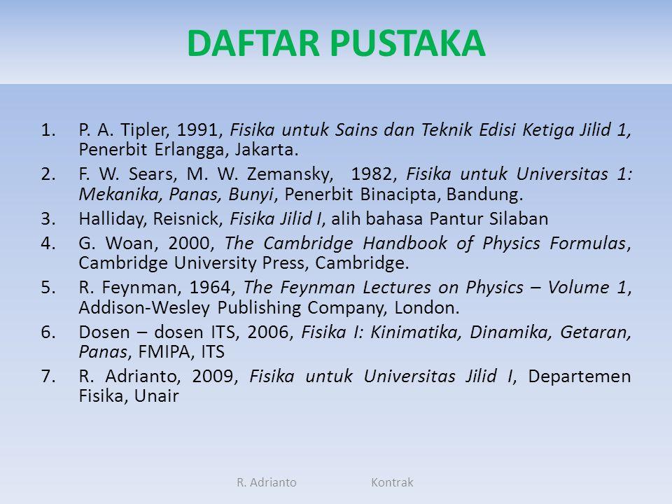 DAFTAR PUSTAKA P. A. Tipler, 1991, Fisika untuk Sains dan Teknik Edisi Ketiga Jilid 1, Penerbit Erlangga, Jakarta.
