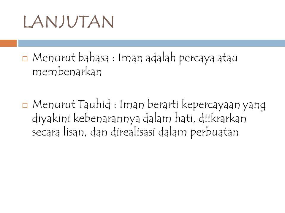 LANJUTAN Menurut bahasa : Iman adalah percaya atau membenarkan