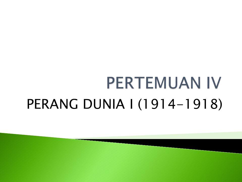 PERTEMUAN IV PERANG DUNIA I (1914-1918)
