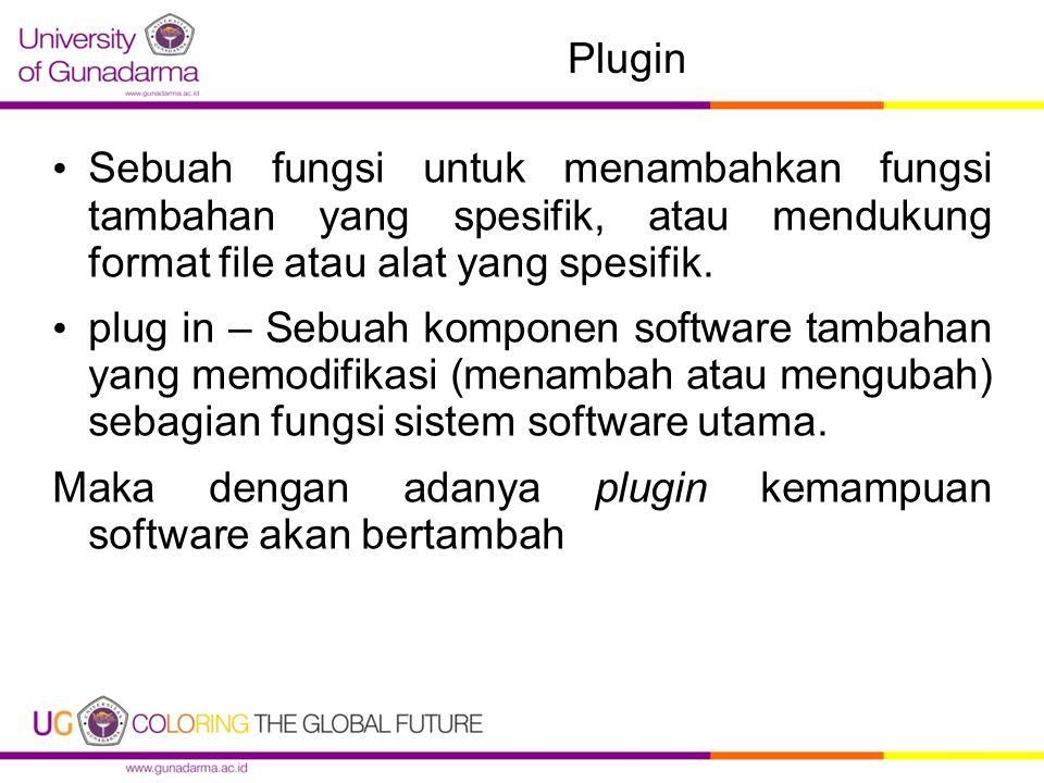 Plugin Sebuah fungsi untuk menambahkan fungsi tambahan yang spesifik, atau mendukung format file atau alat yang spesifik.