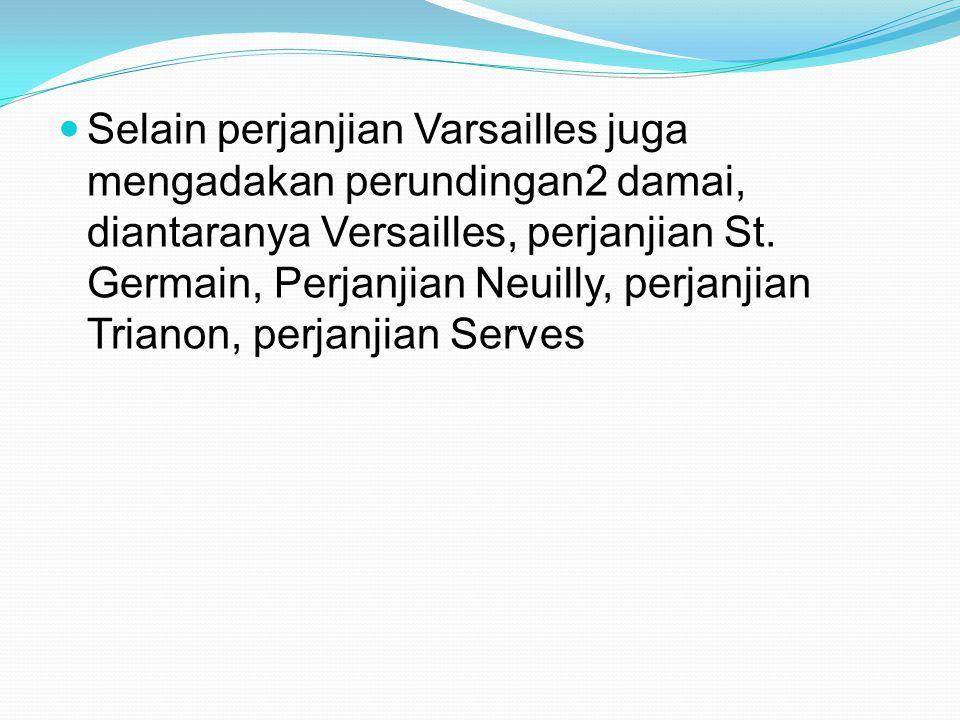 Selain perjanjian Varsailles juga mengadakan perundingan2 damai, diantaranya Versailles, perjanjian St.