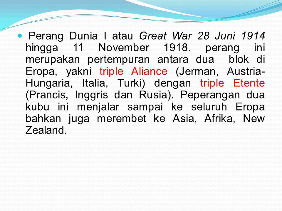 Perang Dunia I atau Great War 28 Juni 1914 hingga 11 November 1918