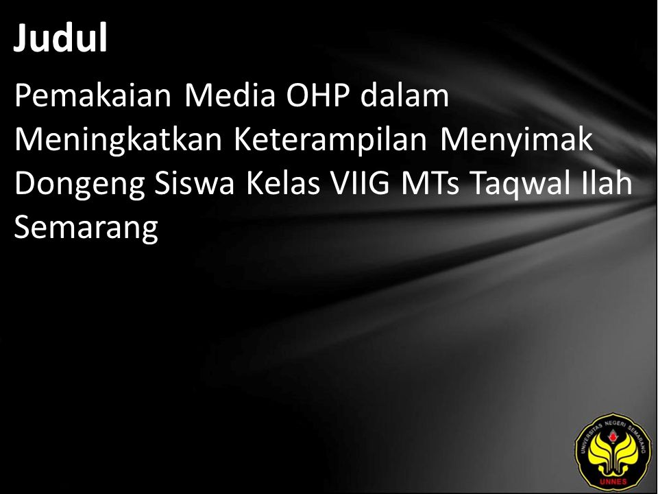 Judul Pemakaian Media OHP dalam Meningkatkan Keterampilan Menyimak Dongeng Siswa Kelas VIIG MTs Taqwal Ilah Semarang.