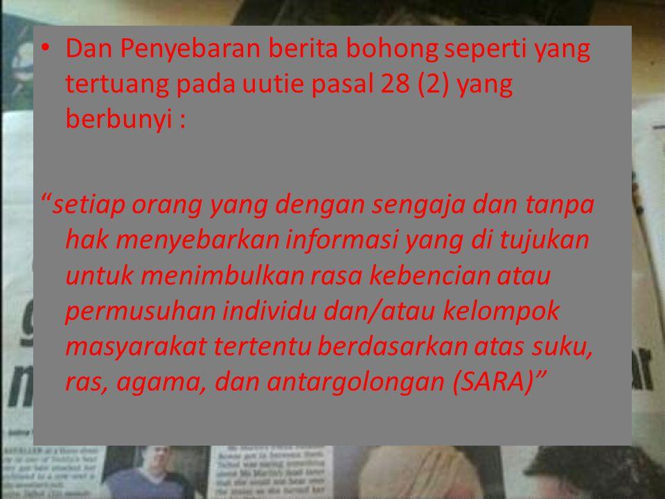 Dan Penyebaran berita bohong seperti yang tertuang pada uutie pasal 28 (2) yang berbunyi :