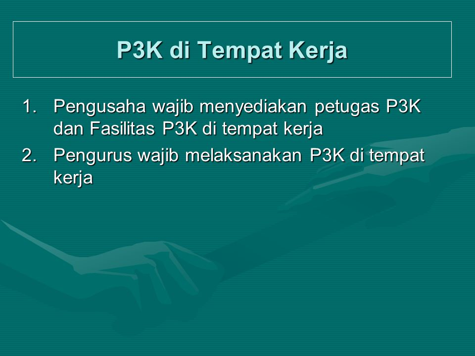 P3K di Tempat Kerja Pengusaha wajib menyediakan petugas P3K dan Fasilitas P3K di tempat kerja.