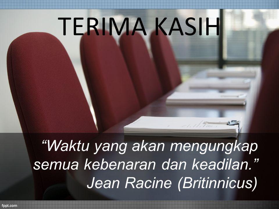 TERIMA KASIH Waktu yang akan mengungkap semua kebenaran dan keadilan. Jean Racine (Britinnicus)
