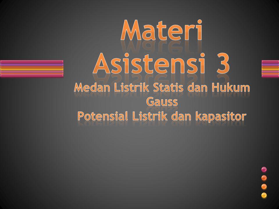 Materi Asistensi 3 Medan Listrik Statis dan Hukum Gauss Potensial Listrik dan kapasitor